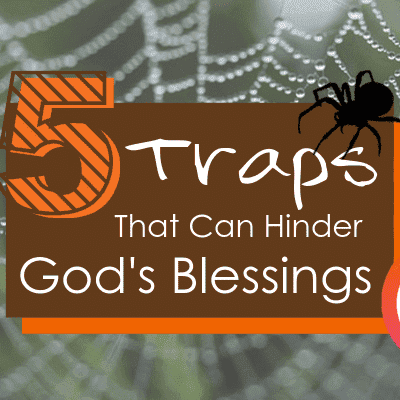 5 Traps That Can Hinder God's Blessings