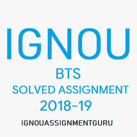 BTS SOLVED ASSIGNMENT 2019 - IGNOU SOLVED ASSIGNMENT GURU BCA MCA BA