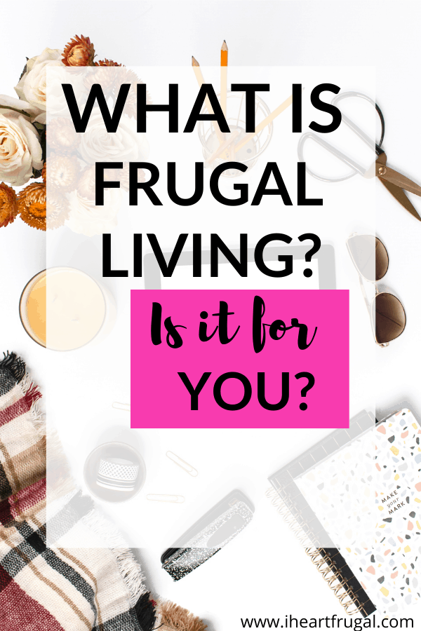 What is frugal living? Are you thinking about saving money this year? Learn what frugal living is and is it for you? Frugal does not mean cheap. Learn how to save more. #savemoney #personalfinances #budget