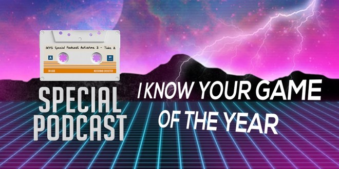 I KNOW YOUR GAME OF THE YEAR 2016 – Der Special-Podcast