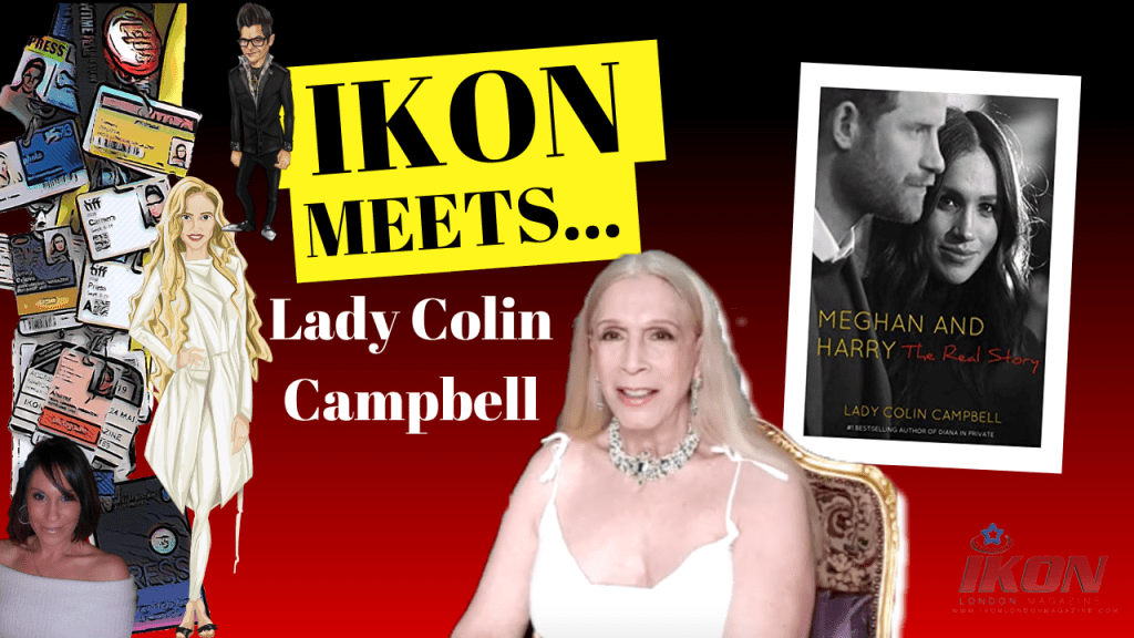 IKON London Magazine spoke to Lady Colin Campbell about her latest book 'Meghan and Harry. The Real Story'