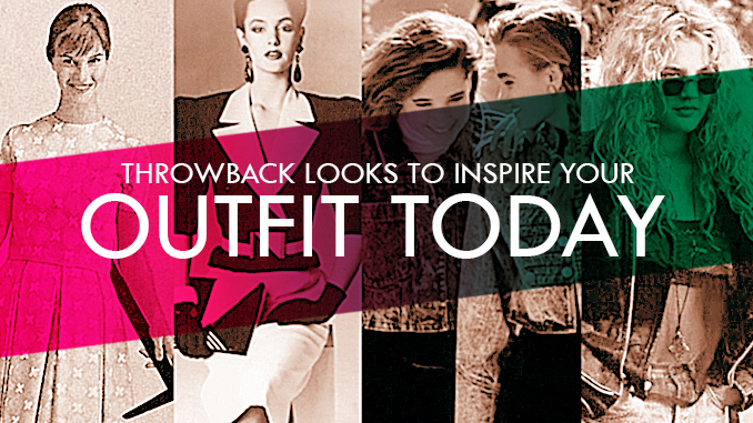 Throwback Looks to Inspire Your Outfit Today