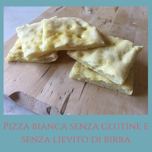 Pizza bianca senza glutine e senza lievito di birra