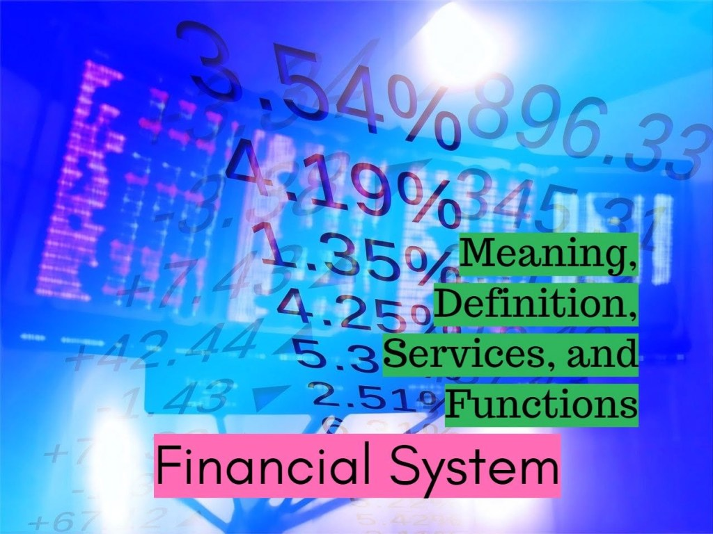 Meaning Definition Services and Functions of Financial System