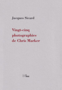 « Vingt-cinq photographies de Chris Marker » de Jacques Sicard