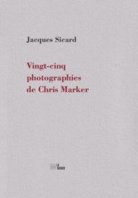 «Vingt-cinq photographies de Chris Marker» de Jacques Sicard
