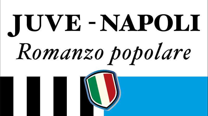 Juve-Napoli, romanzo popolare