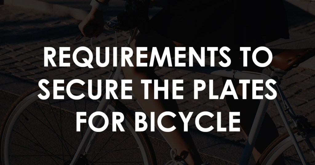 REQUIREMENTS TO SECURE THE PLATES FOR BICYCLE