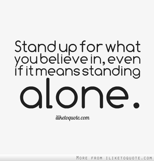 Stand up for what you believe in, even if it means