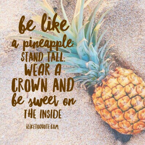 Be A Pineapple Quote Wallpaper Be Like A Pineapple Stand Tall Wear A Crown And Be Sweet