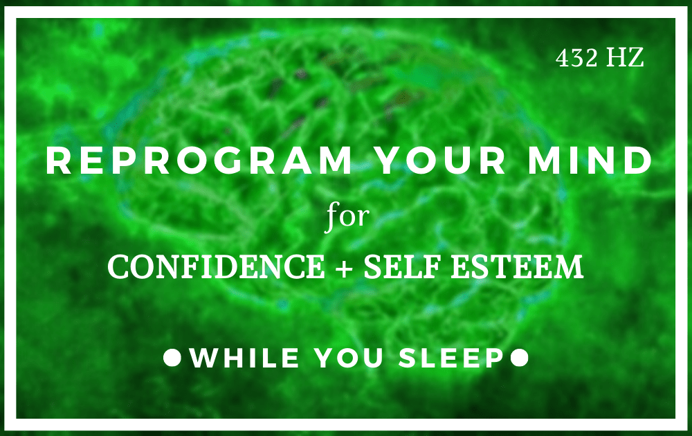 Reprogram Your Mind for Confidence & Self Esteem
