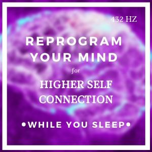 Connect with Higher Self - Reprogram Your Mind