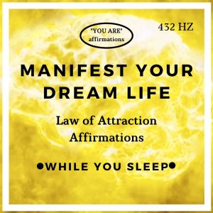 Manifest Your Dreams - You Are Affirmations