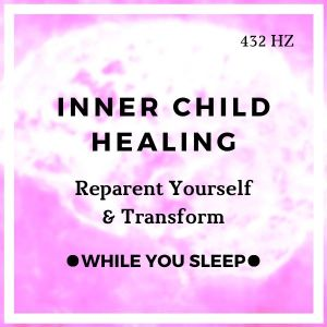 Inner Child Healing Affirmations - Reprogram Your Mind (While You Sleep)
