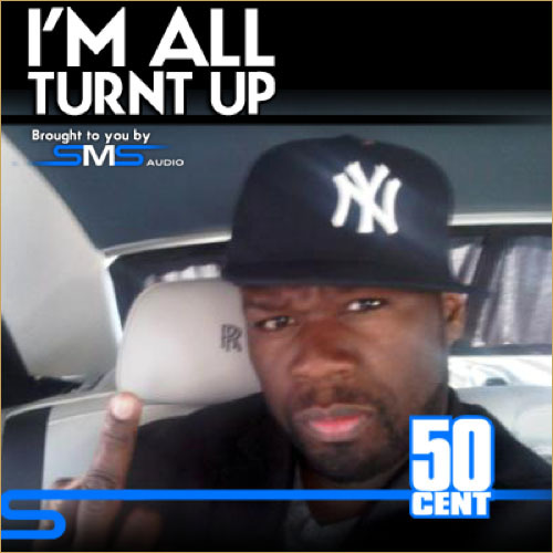 "50 Cent ""I'm All Turnt Up"""