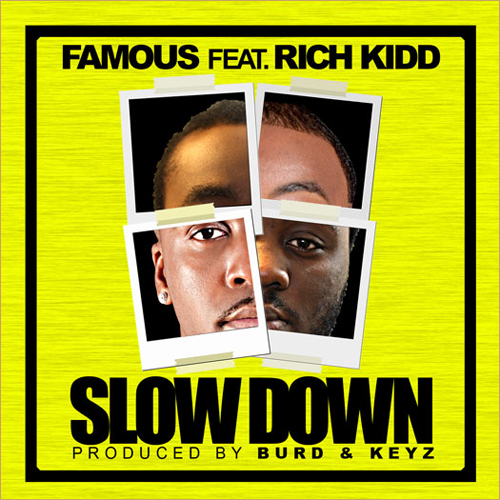 "Famous ft. Rich Kidd ""Slow Down"""