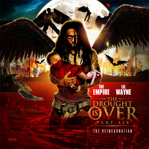 The Empire And Lil Wayne – The Drought Is Over 6 (The Reincarnation)