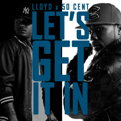 Lloyd ft. 50 Cent – Get It In