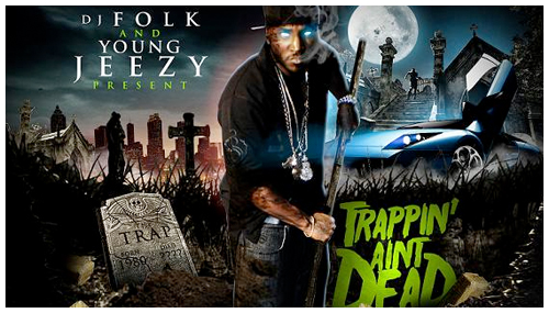 Young Jeezy – Trappin' Ain't Dead (I'm The Truth)