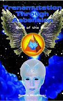 """Transmutation Through Ascension: Soul of the Son"", by Solaris BlueRaven"