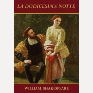 La dodicesima notte : perchè Will Shakespeare era avanti  (parecchio più di noi)
