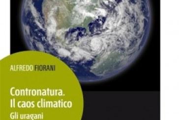 """""""Contronatura: il caos climatico"""", un saggio sull'ambiente di Alfredo Fiorani"""