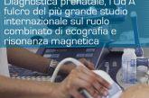 """Diagnostica prenatale, la """"d'Annunzio"""" fulcro del più grande studio internazionalesul ruolo combinato di ecografia e risonanza magnetica"""