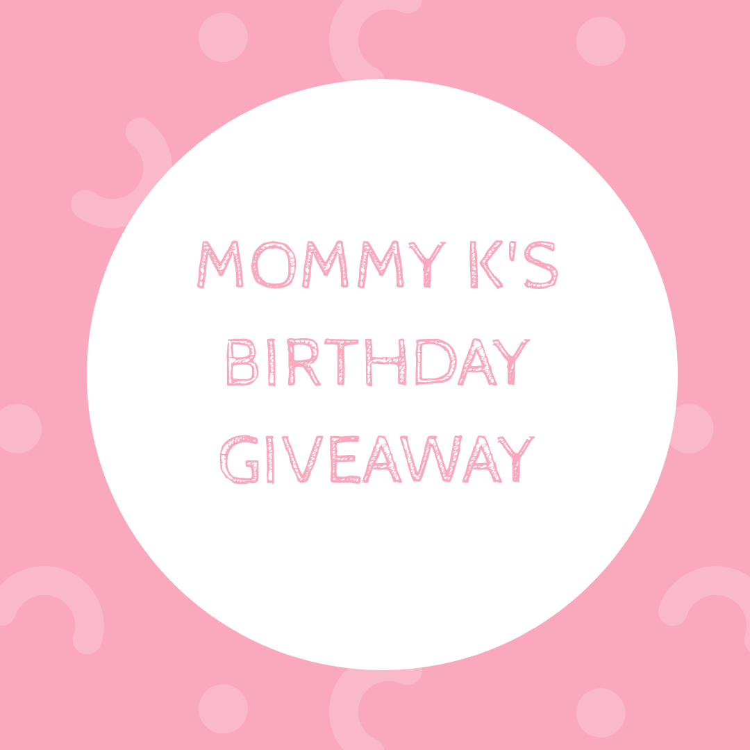 Mommy K's Birthday Giveaway