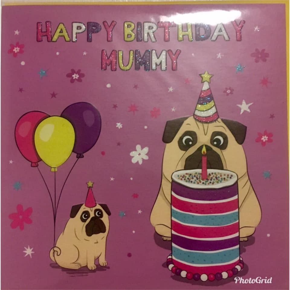Pug Mummy Birthday Card I Love Pugs