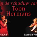 In de Schaduw van Toon Hermans, na groot succes in Vlaanderen, nu te zien in Nederland!