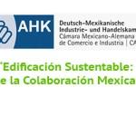 """""""Edificación Sustentable: El Potencial de la Colaboración Mexicano-Alemana"""""""