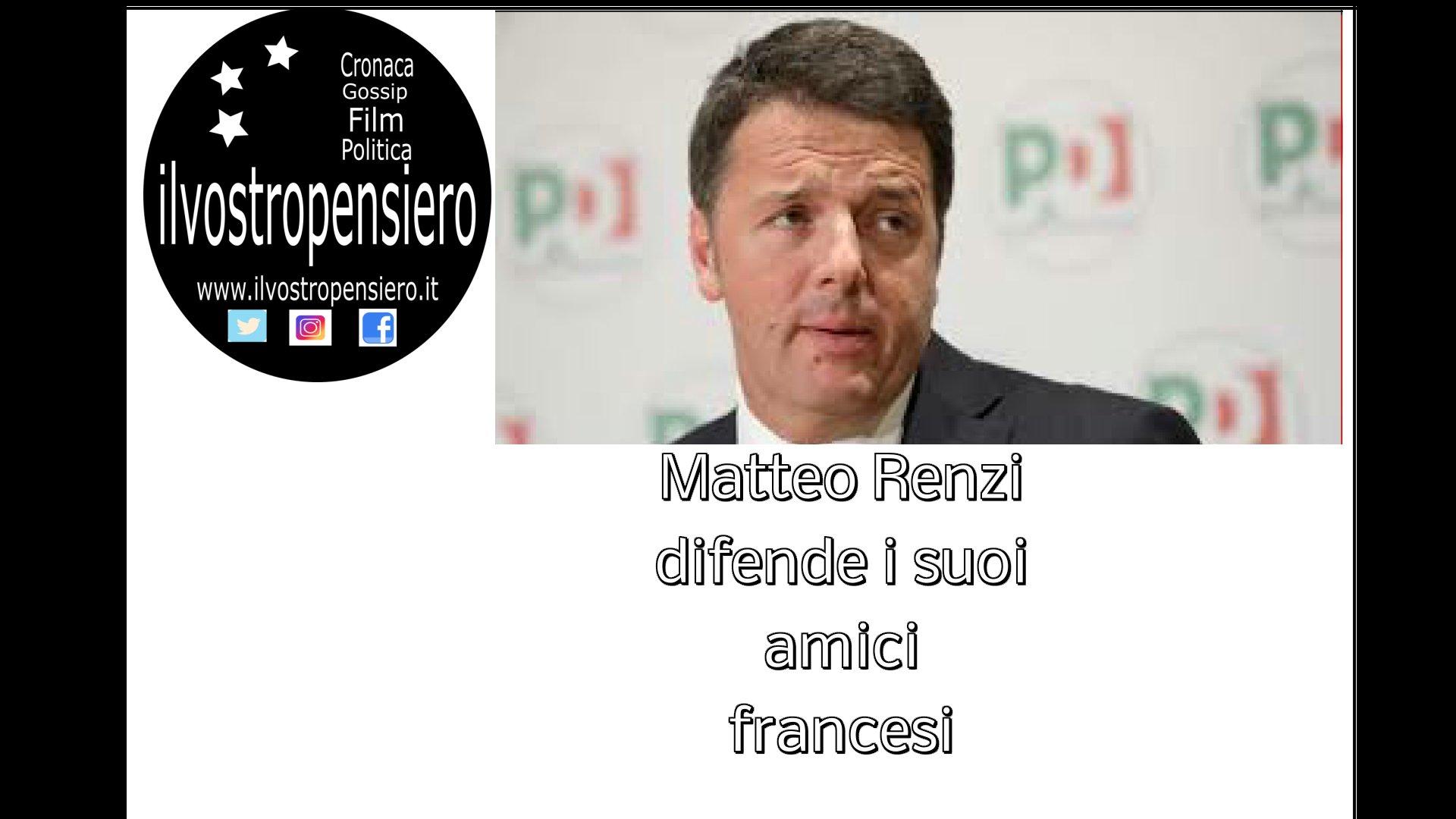 Matteo Renzi contro gli Italiani per difendere i suoi amici Francesi