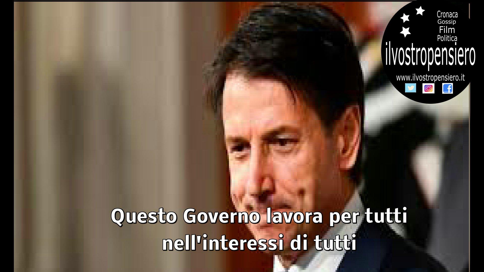 Giuseppe Conte: Questo Governo lavora per tutti, nell'interesse di tutti. (guarda il video)