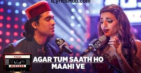 Agar Tum Saath Ho Maahi Ve Lyrics (Full Video) - T-Series Mixtape