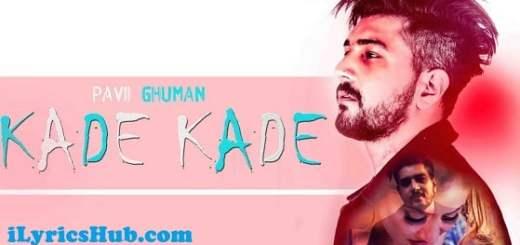 Kade Kade Lyrics (Full Video) - Pavii Ghuman