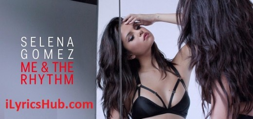 Me & The Rhythm Lyrics (Full VIdeo) - Selena Gomez