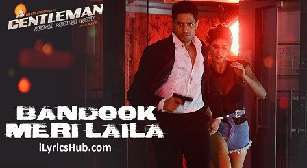 Bandook Meri Laila Lyrics (Full Video) - A Gentleman