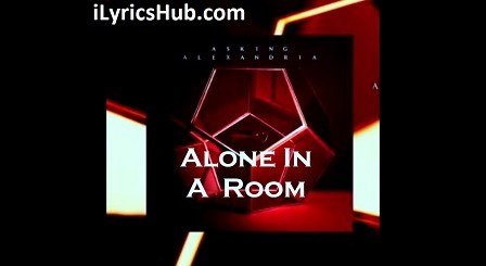 Alone In A Room Lyrics (Full Video) - ASKING ALEXANDRIA
