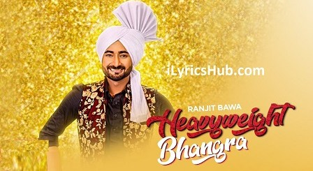 Heavy Weight Bhangra Lyrics (Full Video) - Ranjit Bawa Ft. Bunty Bains