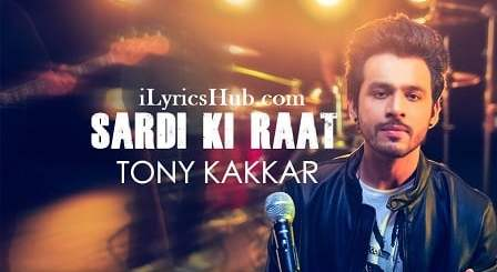 Sardi Ki Raat Lyrics (Full Video) - Tony Kakkar | Tony Kakkar Sessions