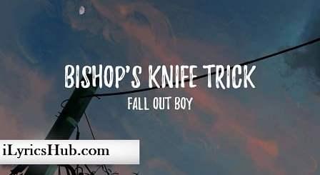 Bishop's Knife Trick Lyrics - Fall Out Boy