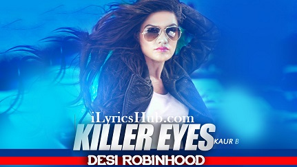 Killer Eyes Lyrics (Full Video) - Kaur B ( Desi Robinhood )