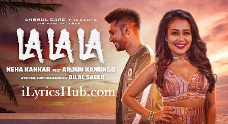 La La La Lyrics (Full Video) - Neha Kakkar ft. Arjun Kanungo