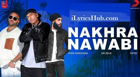 Nakhra Nawabi Lyrics (Full Video) - Zora Randhawa, Fateh