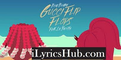 Gucci Flip Flops Lyrics - Bhad Bhabie, Ft. Lil Yachty