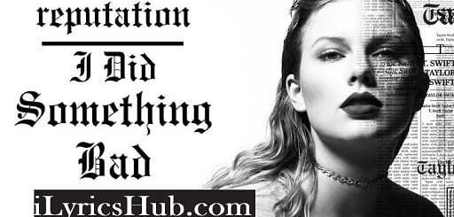 I Did Something Bad Lyrics (Full Video) - Taylor Swift