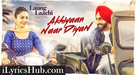Akhiyaan Naar Diyaan Lyrics (Full Video) - Ammy VIrk, Mannat Noor