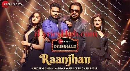 Raanjhan Lyrics (Full Video) - Arko | Shibani Kashyap, Yasser Desai