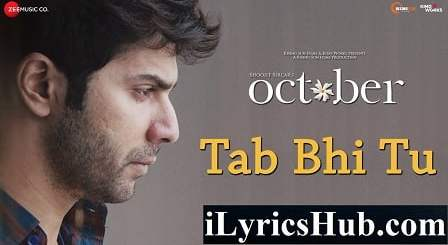 Tab Bhi Tu Lyrics (Full Video) - October | Varun Dhawan, Banita Sandhu