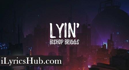 Lyin' Lyrics (Full Video) - Bishop Briggs